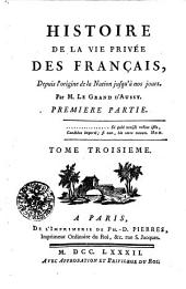 Histoire De la Vie Privée Des Français, Depuis l'origine de la Nation jusqu'à nos jours: Premiere Partie. Tome Troisieme, Volume3