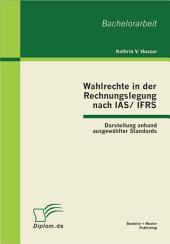 """Wahlrechte in der Rechnungslegung nach IAS/IFRS: Darstellung anhand ausgew""""hlter Standards"""