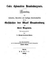 Codex diplomaticus Brandenburgensis: Sammlung der Urkunden, Chroniken und sonstigen Quellenschriften für die Geschichte der Mark Brandenburg und ihrer Regenten, Teil 1,Band 6