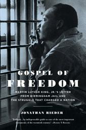 Gospel of Freedom: Martin Luther King, Jr.Â?s Letter from Birmingham Jail and the Struggle That Changed a Nation
