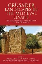 Crusader Landscapes in the Medieval Levant PDF