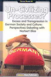 Un-civilizing Processes?: Excess and Transgression in German Society and Culture: Perspectives Debating with Norbert Elias