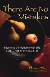There Are No Mistakes: Becoming Comfortable With Life As It Is, Not As It Should Be