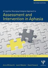 A Cognitive Neuropsychological Approach to Assessment and Intervention in Aphasia: A clinician's guide, Edition 2