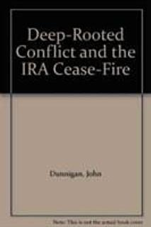 Deep rooted Conflict and the IRA Cease fire Book