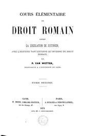 Cours élémentaire de droit romain contenant la législation de Justinien, avec l'histoire tant externe qu'interne du droit romain: Volume2