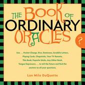 The Book Of Ordinary Oracles: Use Pocket Change, Popsicle Sticks, a TV Remote, this Book, and More to Predict the Future and Answer Your Questions