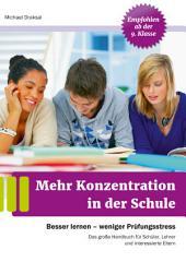 Mehr Konzentration in der Schule: Besser lernen - weniger Prüfungsstress. Das große Handbuch für Schüler, Lehrer und interessierte Eltern. Empfohlen ab 9. Klasse