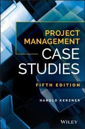 Project Management Case Studies: Edition 5