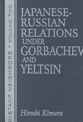 Japanese-Russian Relations Under Gorbachev and Yeltsin
