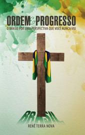 Ordem e progresso: O Brasil por uma prespectiva que você nunca viu