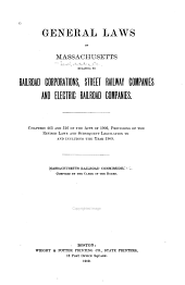 General Laws of Massachusetts Relating to Railroad Corporations, Street Railway Companies and Electric Railroad Companies: Chapters 463 and 516 of the Acts of 1906, Provisions of the Revised Laws and Subsequent Legislation to and Including the Year 1909. Massachusetts Railroad Commission