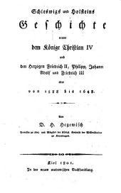Schleswigs und Holsteins Geschichte unter dem Könige Christian IV. u. d. Herzogen Friedr. II., Philipp, Joh. Adolph u. Friedr. III. oder von 1588 - 1648