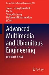 Advanced Multimedia and Ubiquitous Engineering: FutureTech & MUE