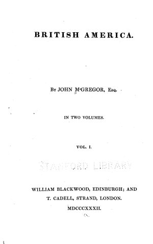 Historical sketch  introductory to the whole  View of the geographical boundaries and natural history of British America  Newfoundland  Prince Edward Island  Cape Breton  Remarks on intercolonial and transatlantic steam navigaton