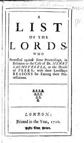 A List of the Lords, who protested against some proceedings, in relation to the case of Dr H. Sacheverell in the House of Peers; with the Lordships reasons for entring their protestations