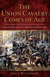 The Union Cavalry Comes of Age: Hartwood Church to Brandy Station, 1863