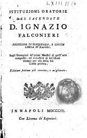 Istituzioni oratorie del sacerdote d. Ignazio Falconieri ... sugli esemplari de' primi maestri di quest'arte composte, ed arricchite di bellissimi esempj per uso della sua scuola privata