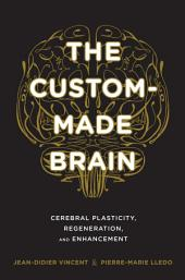 The Custom-Made Brain: Cerebral Plasticity, Regeneration, and Enhancement