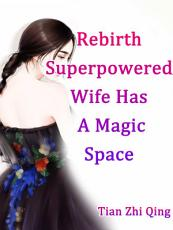 Rebirth: Superpowered Wife Has A Magic Space
