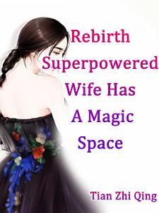 Rebirth  Superpowered Wife Has A Magic Space Book