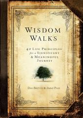 WisdomWalks: 40 Life Principles for a Significant & Meaningful Journey