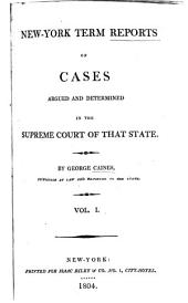 New York Term Reports of Cases Argued and Determined in the Supreme Court of that State. [1803-1805]: Volumes 1-3