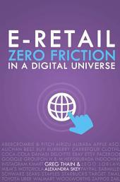 E-Retail Zero Friction In A Digital Universe