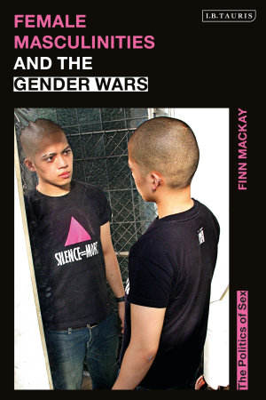 Female Masculinities and the Gender Wars PDF