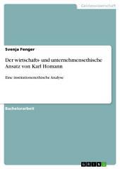 Der wirtschafts- und unternehmensethische Ansatz von Karl Homann: Eine institutionenethische Analyse