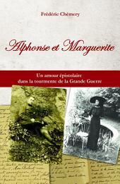 Alphonse et Marguerite: Un amour épistolaire dans la tourmente de la Grande Guerre