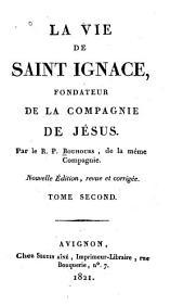 La vie de Saint Ignace, fondateur de la Compagnie de Jésus: Volume2