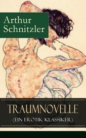 Traumnovelle (Ein Erotik Klassiker) - Vollständige Ausgabe: Geheimnisvolle Entdeckungsreise in die erotischen Tiefen der eigenen Psyche