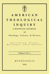 American Theological Inquiry, Volume Three, Issue Two: Volume Three, Issue Two