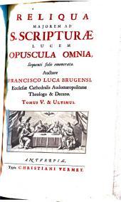 RELIQUA MAJOREM AD S. SCRIPTURAE LUCEM OPUSCULA OMNIA, Sequenti folio enumerata: TOMUS V. & ULTIMUS, Τόμος 5