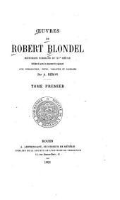 Oeuvres de Robert Blondel, historien Normand du 15e siècle: Publiées d'après les manuscrits originaux, avec introduction, notes, variantes et glossaire, Volume1
