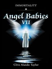 Angel Babies VII: Immortality
