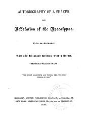 Autobiography of a Shaker: And Revelation of the Apocalpyse. With an Appendix