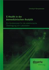 E-Health in der biomedizinischen Analytik: Ein Grobkonzept fr die elektronische šbertragung von Labordaten