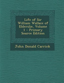 Life of Sir William Wallace of Elderslie, Volume 1 - Primary Source Edition