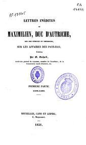 Lettres inédites de Maximilien, duc d'Autriche, roi des Romains et empereur, sur les affaires des Pays-Bas