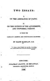 Two Essays: I. On the Assurance of Faith : II. On the Extent of the Atonement, and Universal Pardon, in which the Views of T. Erskine are Particularly Examined