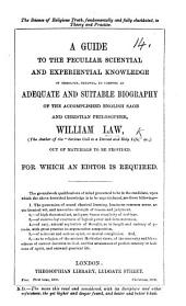The Science of Religious Truth ... Elucidated in Theory and Practice. A Guide to the Peculiar ... Knowledge ... Needful to Compose an Adequate ... Biography of ... W. Law ... Out of Materials to be Provided; for which an Editor is Required. [Reprinted from the Preface of a Work Entitled: Notes and Materials for a ... Biography of ... W. Law.]