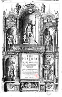 The History of Great Britaine Vnder the Conquests of Ye Romans  Saxons  Danes and Normans  Their Originals  Manners  Warres  Coines   Seales  with Ye Successions  Liues  Acts   Issues of the English Monarchs from Iulius C  sar  to Our Most Gracious Soueraigne King Iames  By Iohn Speed PDF