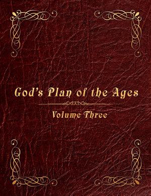 God s Plan of the Ages Volume 3  Joshua through King Jotham