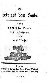 Die Liebe auf dem Lande: Eine komische Oper in drey Aufzügen, Band 2