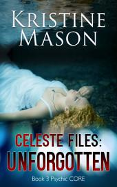 Celeste Files: Unforgotten (Book 3 Psychic C.O.R.E.)