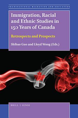 Immigration  Racial and Ethnic Studies in 150 Years of Canada