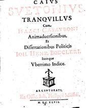 Caius Suetonius Tranquillus cum Isaaci Casauboni Animaduersionibus, et Dissertationibus politicis Ioh. Henr. Boecleri ..