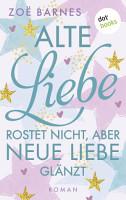Alte Liebe rostet nicht  aber neue Liebe gl  nzt PDF